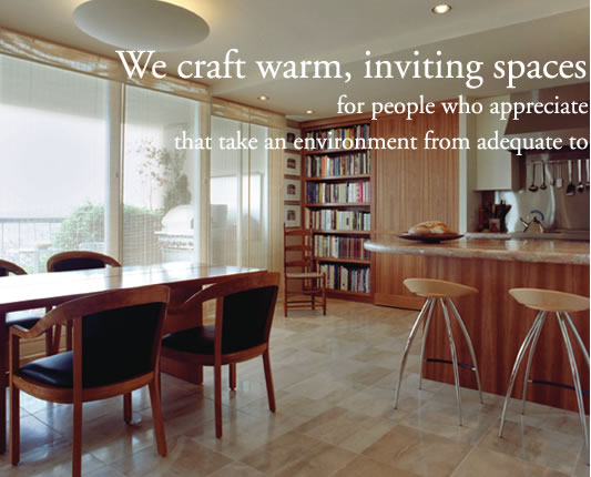 We craft warm, inviting spaces for people who appreciate the nuances and subtleties that take